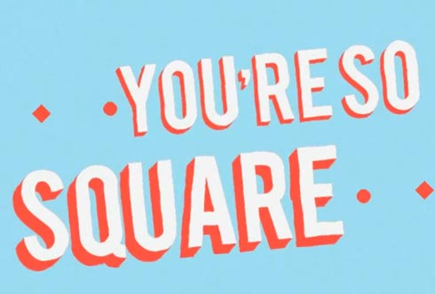 You are so square